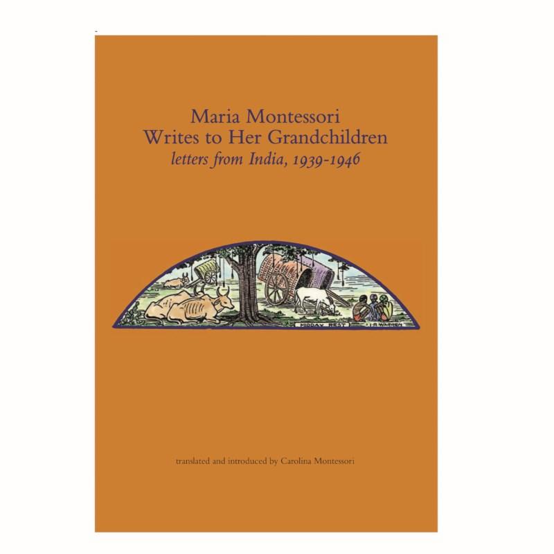 Maria Montessori Writes To Her Grandchildren, Letters From India 1939-1946